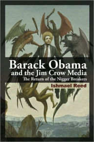 Barack Obama and the Jim Crow Media: The Return of the Nigger Breakers - Ishmael Reed