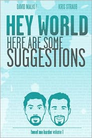 Hey World Here Are Some Suggestions: Tweet Me Harder - Kris Straub, David Malki!