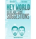 Hey World Here Are Some Suggestions - Kris Straub