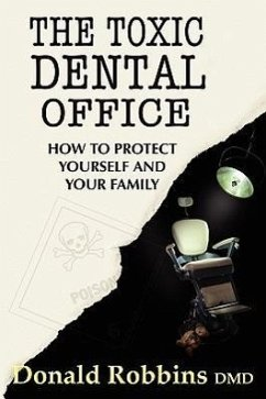 The Toxic Dental Office: How to Protect Yourself and Your Family - Robbins, Donald