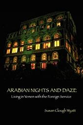 Arabian Nights and Daze: Living in Yemen with the Foreign Service - Wyatt, Susan Clough
