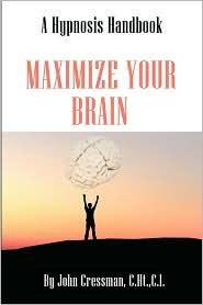 Maximize Your Brain: A Hypnosis Handbook - John E. Cressman