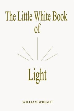 The Little White Book of Light (Second Edition) - Wright, William