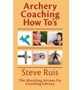 Archery Coaching How-To's - Steve Ruis