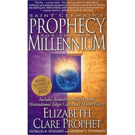 Saint Germain's Prophecy for the New Millennium: Includes Dramatic Prophecies from Nostradamus, Edgar Cayce and Mother Mary - Elizabeth Clare Prophet