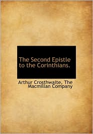 The Second Epistle to the Corinthians. - Arthur Crosthwaite, Created by MacMillan Company The MacMillan Company