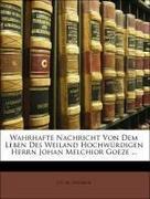 Steineck, J C. M.: Wahrhafte Nachricht Von Dem Leben Des Weiland Hochwürdigen Herrn Johan Melchior Goeze ...
