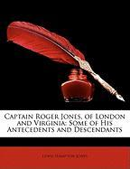 Captain Roger Jones, of London and Virginia: Some of His Antecedents and Descendants