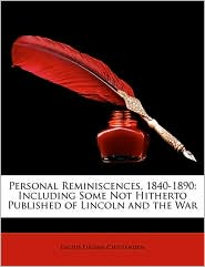 Personal Reminiscences, 1840-1890: Including Some Not Hitherto Published of Lincoln and the War - Lucius Eugene Chittenden
