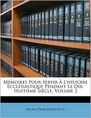 Memoires Pour Servir A L'Histoire Ecclesiastique Pendant Le Dix-Huitieme Siecle, Volume 2 - Michel Pierre Joseph Picot