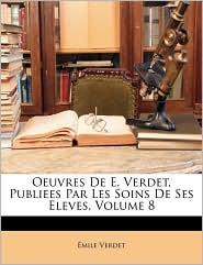 Oeuvres De E. Verdet, Publiees Par Les Soins De Ses Eleves, Volume 8 - Emile Verdet