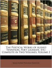 The Poetical Works Of Alfred Tennyson, Poet Laureate, Etc - Alfred Lord Tennyson