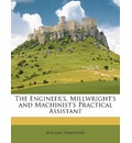 The Engineer's, Millwright's and Machinist's Practical Assistant - William Templeton