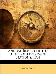 Annual Report Of The Office Of Experiment Stations. 1904