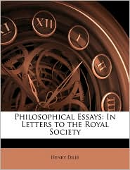 Philosophical Essays: In Letters to the Royal Society - Henry Eeles