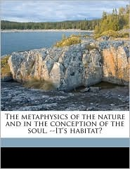 The Metaphysics of the Nature and in the Conception of the Soul. -It's Habitat? - Joseph Clements