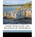 Some Aspects of the Religion of Sophokles - Nicholas Panagis Vlachos