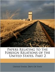 Papers Relating to the Foreign Relations of the United States, Part 2 - Created by United States. Dept. Of State