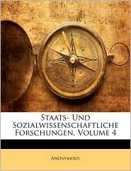 Staats- Und Sozialwissenschaftliche Forschungen, Volume 4 - Anonymous