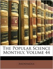 The Popular Science Monthly, Volume 44