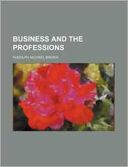 Business and the Professions - Rudolph Michael Binder