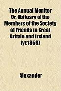 The Annual Monitor Or, Obituary of the Members of the Society of Friends in Great Britain and Ireland (Yr.1856)