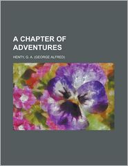 A Chapter of Adventures - G A Henty