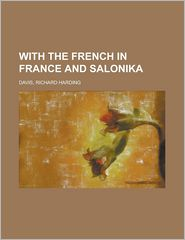 With the French in France and Salonik - Richard Harding Davis