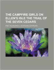 The Campfire Girls on Ellen's Isle the Trail of the Seven Cedars - Hildegard G. Frey