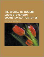 The Works of Robert Louis Stevenson - Swanston Edition - Robert Louis Stevenson