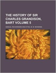 The History of Sir Charles Grandison, Bart (Volume 5)