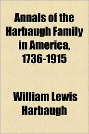 Annals Of The Harbaugh Family In America, 1736-1915 - William Lewis Harbaugh