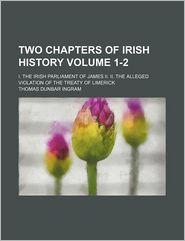 Two Chapters Of Irish History - Thomas Dunbar Ingram