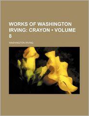 Works of Washington Irving, Volume 8; Crayon - Washington Irving