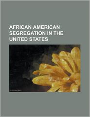 African American Segregation in the United States: African-American Neighborhood, Anti-Miscegenation Laws in the United States, Baseball Color Line, B - Source Wikipedia, Created by LLC Books