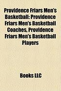 Providence Friars Men's Basketball: Providence Friars Men's Basketball Coaches, Providence Friars Men's Basketball Players