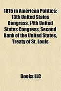 1815 in American Politics: 13th United States Congress, 14th United States Congress, Second Bank of the United States, Treaty of St. Louis