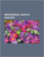 Brookings, South Dakota: Daktronics, Hobo Day, Brookings Regional Airport, the Brookings Register, St. Patrick's Day Pub Parade, Kbrk, - LLC Books (Editor)