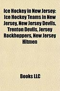 Ice Hockey in New Jersey: Ice Hockey Teams in New Jersey, New Jersey Devils, Trenton Devils, Jersey Rockhoppers, New Jersey Hitmen