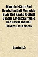 Montclair State Red Hawks Football: Montclair State Red Hawks Football Players, Ernie McCoy, Fred Hill, Rick Giancola, Mike Fratello, Sam Mills