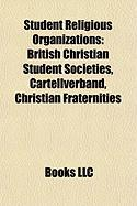 Student Religious Organizations: British Christian Student Societies, Cartellverband, Christian Fraternities