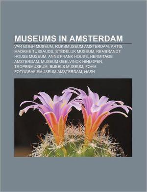 Museums in Amsterdam: Van Gogh Museum, Rijksmuseum Amsterdam, Artis, Madame Tussauds, Stedelijk Museum, Rembrandt House Museum
