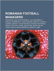 Romanian Football Managers - Books Llc