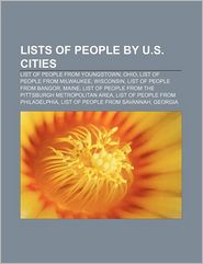 Lists of people by U.S. cities: List of people from Youngstown, Ohio, List of people from Milwaukee, Wisconsin, List of people from Bangor - Source: Wikipedia