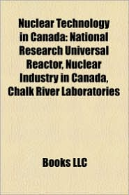 Nuclear Technology In Canada - Books Llc