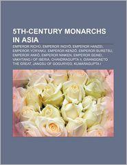 5th-Century Monarchs In Asia - Books Llc