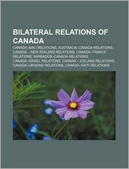Bilateral Relations Of Canada - Books Llc