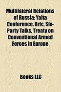 Multilateral Relations of Russia: Yalta Conference, Bric, Six-Party Talks, Treaty on Conventional Armed Forces in Europe