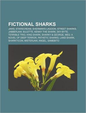 Fictional sharks: Jaws, Starscream, Sherman's Lagoon, Street Sharks, Jabberjaw, Bulette, Kenny the Shark, Sky-Byte, Terrible Trio, King Shark