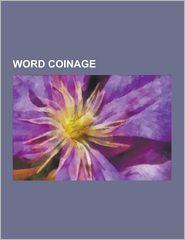 Word Coinage - Books Llc
